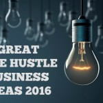30 Great Side Hustle Business Ideas for 2016